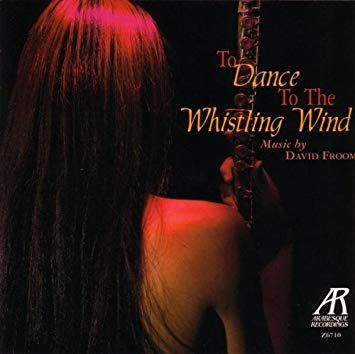 "2006 - Arabesque Z6710: ""To Dance To The Whistling Wind"" — Music of David Froom CD Cover"